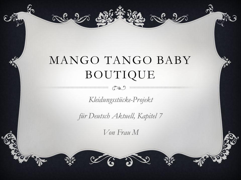 MANGO TANGO BABY BOUTIQUE Kleidungsstücke-Projekt für Deutsch Aktuell, Kapitel 7 Von Frau M