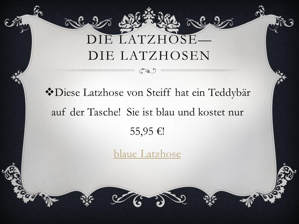 DIE LATZHOSE DIE LATZHOSEN Diese Latzhose von Steiff hat ein Teddybär auf der Tasche! Sie ist blau und kostet nur 55,95 ! blaue Latzhose