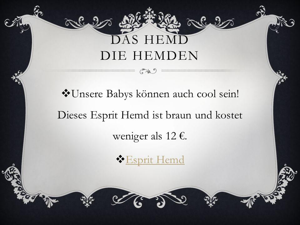 DAS HEMD DIE HEMDEN Unsere Babys können auch cool sein! Dieses Esprit Hemd ist braun und kostet weniger als 12. Esprit Hemd