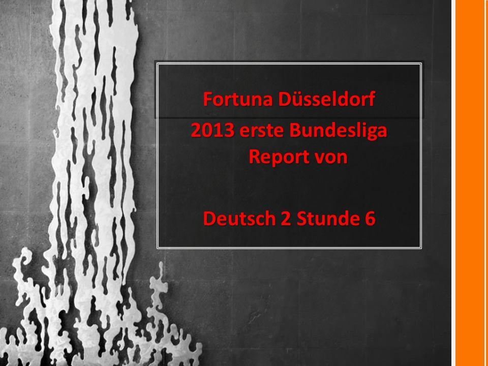 Fortuna Düsseldorf 2013 erste Bundesliga Report von Deutsch 2 Stunde 6