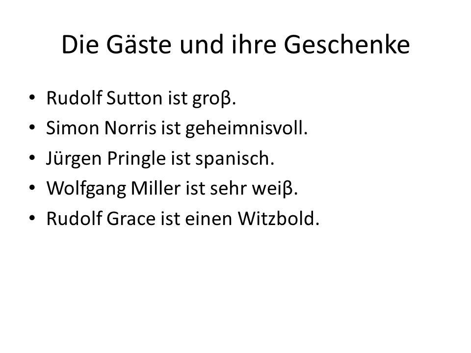 Die Gäste und ihre Geschenke Rudolf Sutton ist groβ.