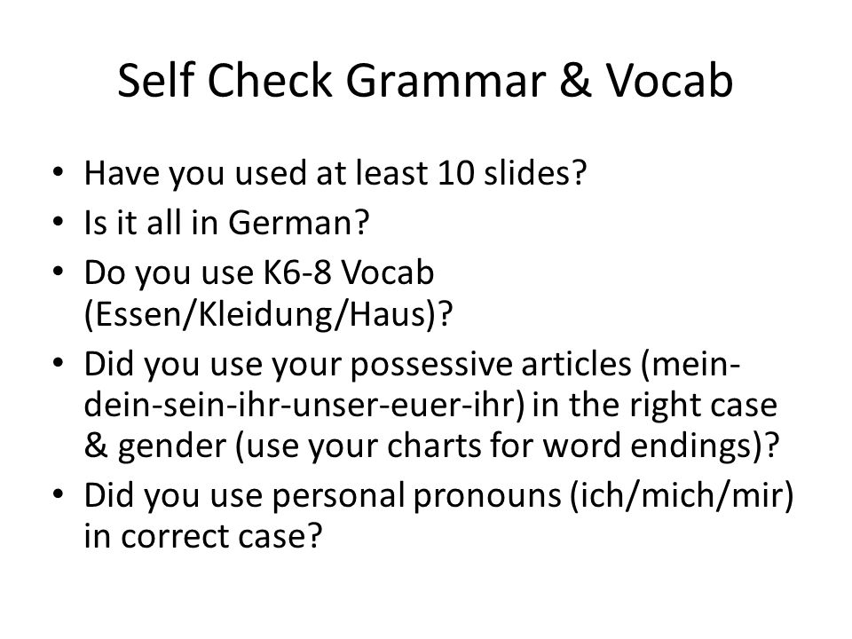 Self Check Grammar & Vocab Have you used at least 10 slides.