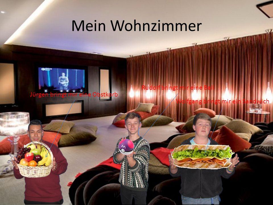 Mein Wohnzimmer Jürgen bringt mir eine Obstkorb Rudolf bringt mir eine Ball Wolfgang bringt mir ein Sandwich