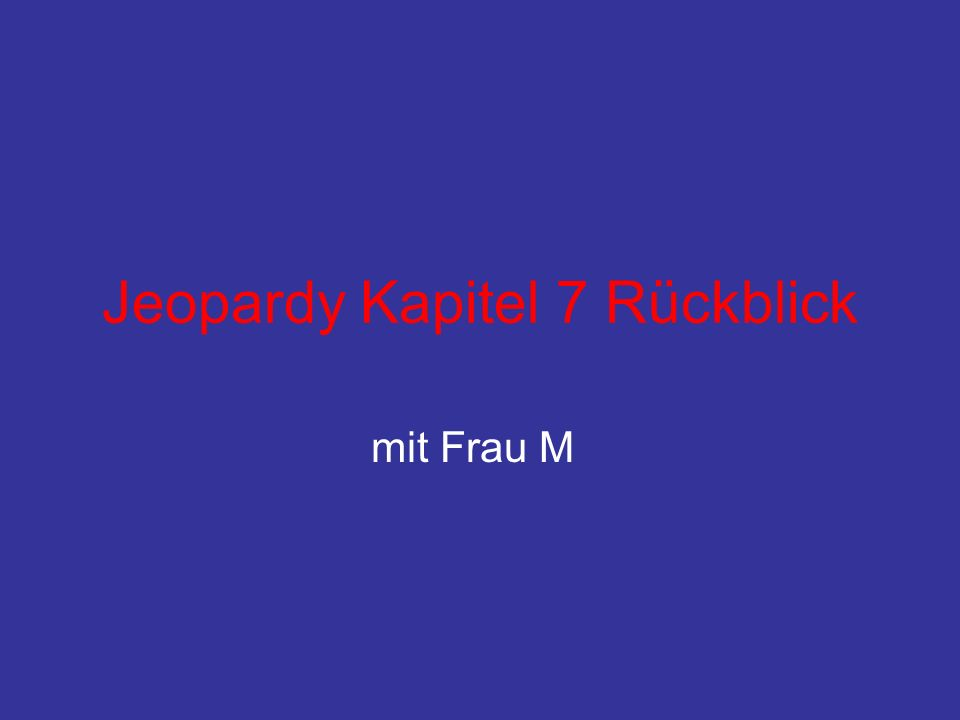 Jeopardy Kapitel 7 Rückblick mit Frau M
