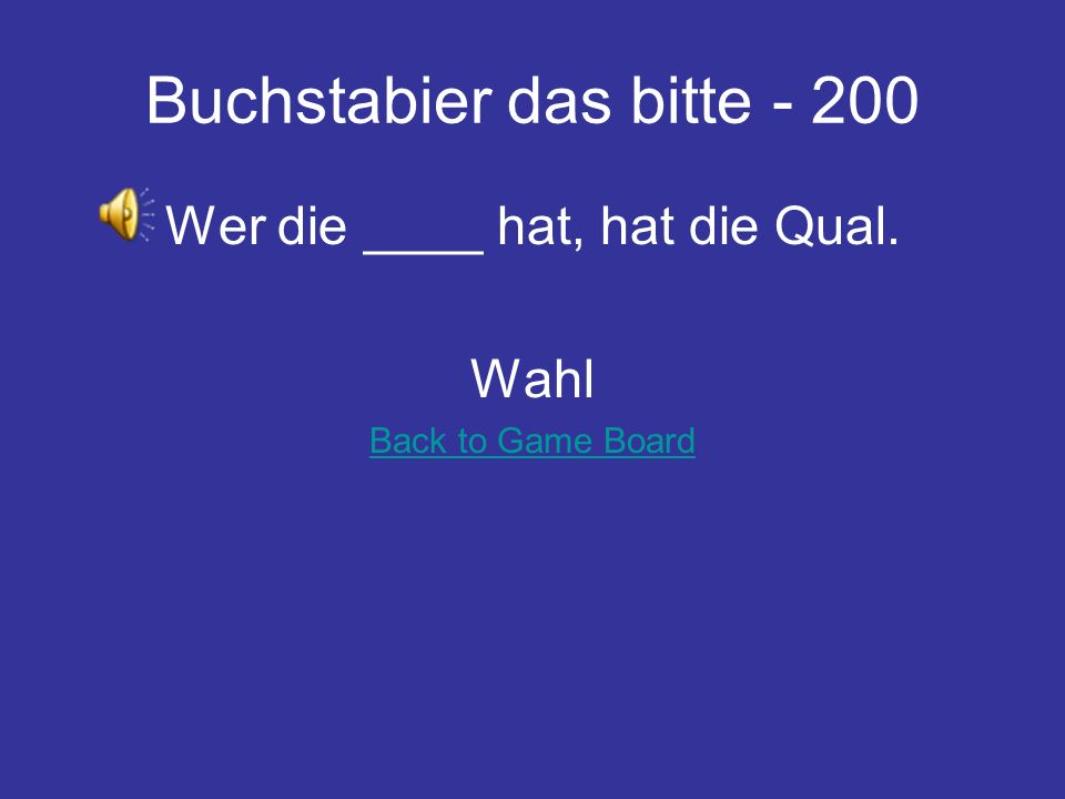 Buchstabier das bitte - 200 Wer die ____ hat, hat die Qual. Wahl Back to Game Board