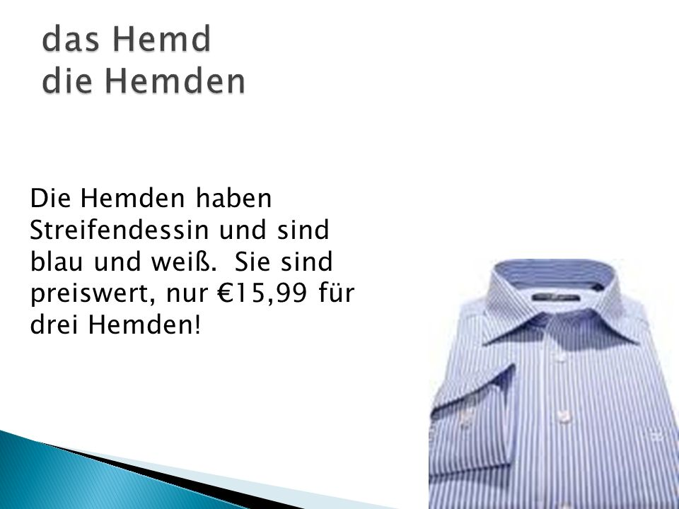 Die Hemden haben Streifendessin und sind blau und weiß. Sie sind preiswert, nur 15,99 für drei Hemden!