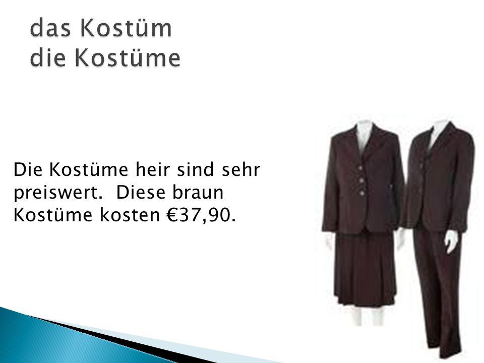 Die Kostüme heir sind sehr preiswert. Diese braun Kostüme kosten 37,90.