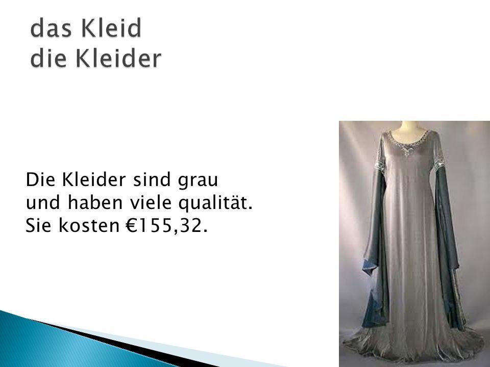 Die Kleider sind grau und haben viele qualität. Sie kosten 155,32.