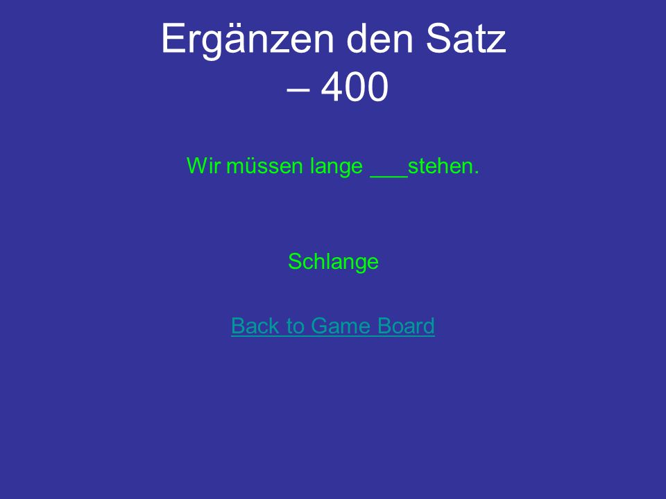 Ergänzen den Satz – 400 Wir müssen lange ___stehen. Schlange Back to Game Board
