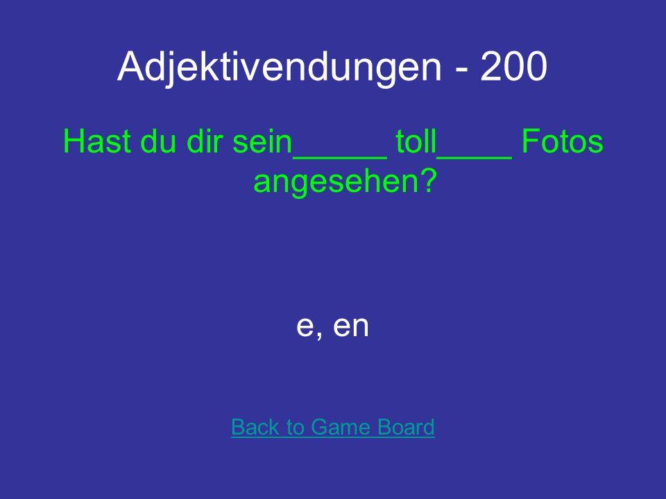 Adjektivendungen - 200 Hast du dir sein_____ toll____ Fotos angesehen? e, en Back to Game Board