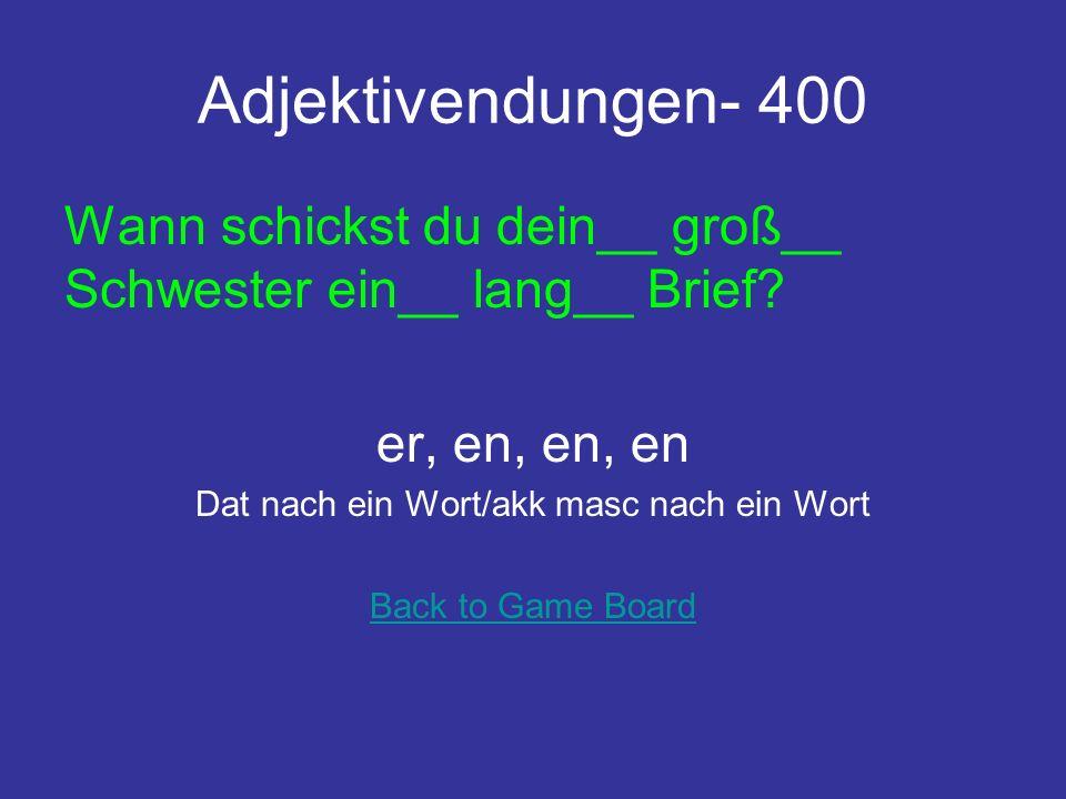 Adjektivendungen- 400 Wann schickst du dein__ groß__ Schwester ein__ lang__ Brief.