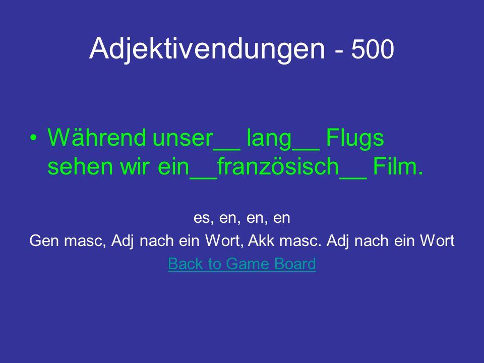 Adjektivendungen - 500 Während unser__ lang__ Flugs sehen wir ein__französisch__ Film.
