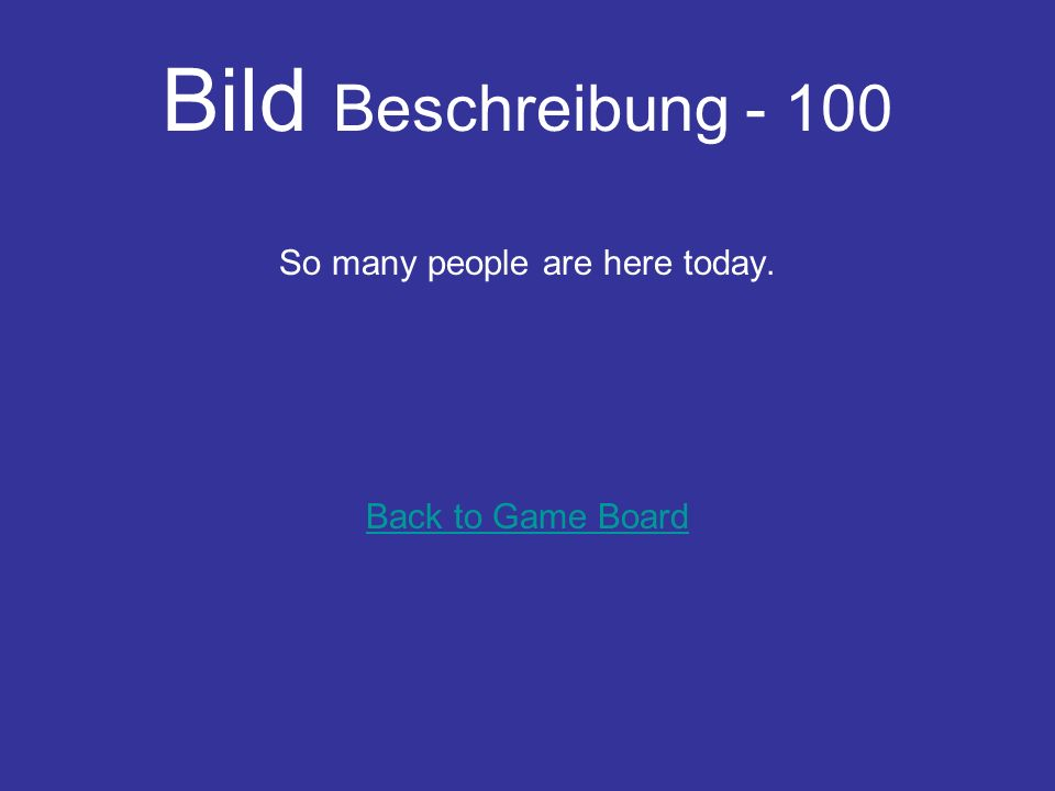 Bild Beschreibung - 100 So many people are here today. Back to Game Board