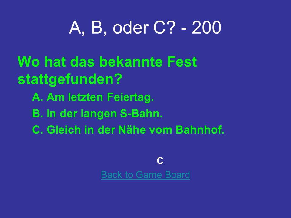 A, B, oder C.- 200 Wo hat das bekannte Fest stattgefunden.