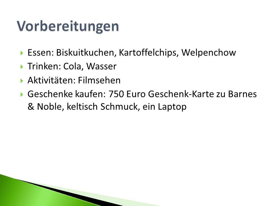 Essen: Biskuitkuchen, Kartoffelchips, Welpenchow Trinken: Cola, Wasser Aktivitäten: Filmsehen Geschenke kaufen: 750 Euro Geschenk-Karte zu Barnes & No
