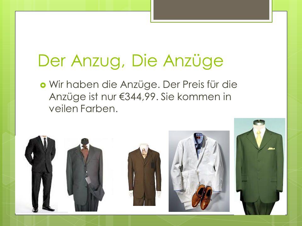 Der Anzug, Die Anzüge Wir haben die Anzüge. Der Preis für die Anzüge ist nur 344,99.