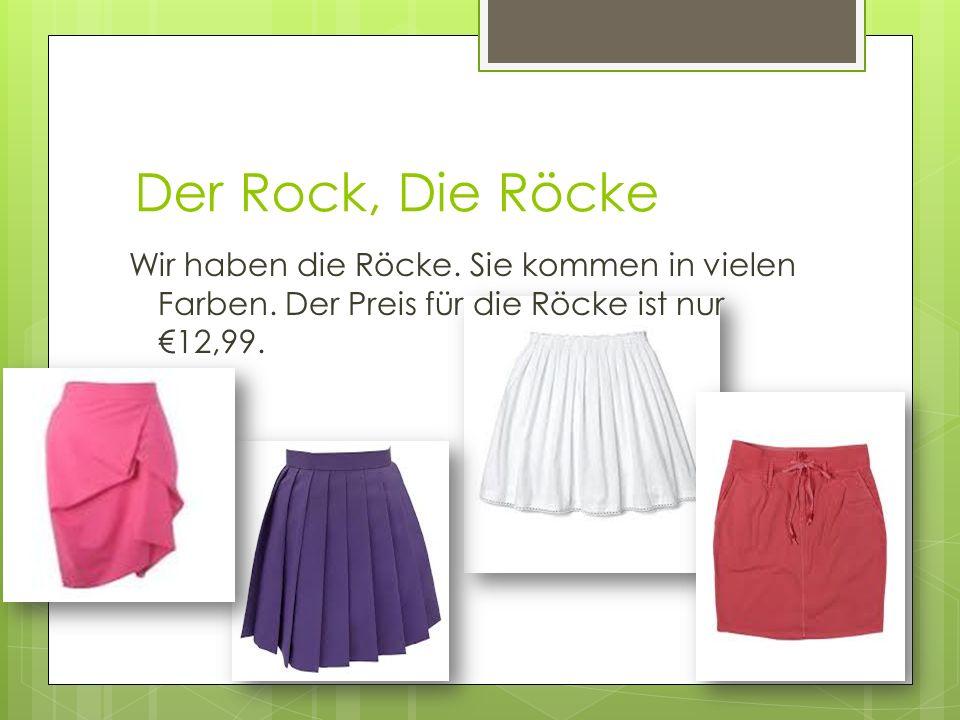 Der Rock, Die Röcke Wir haben die Röcke. Sie kommen in vielen Farben.