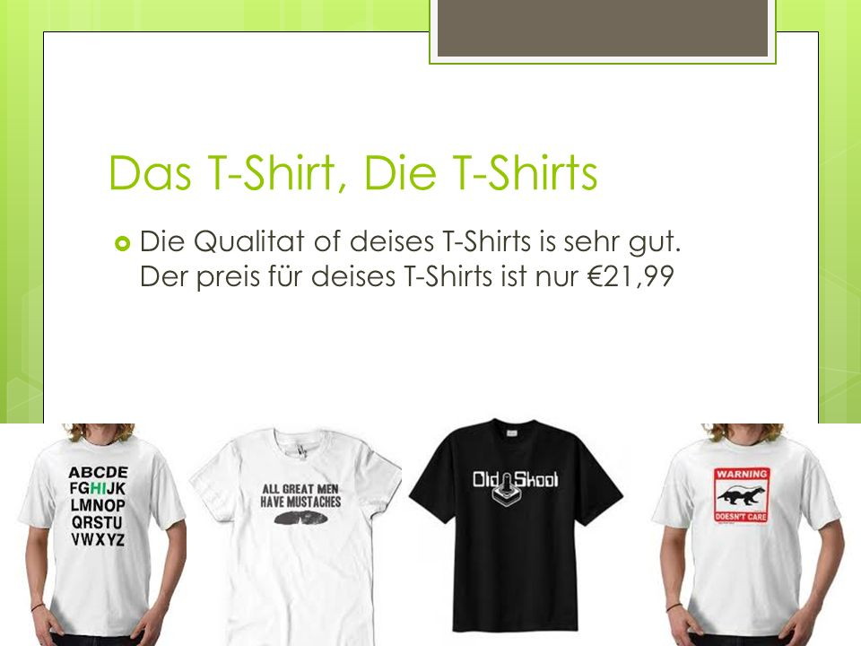 Das T-Shirt, Die T-Shirts Die Qualitat of deises T-Shirts is sehr gut.