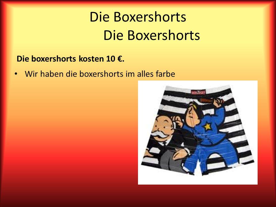 Die Boxershorts Die boxershorts kosten 10. Wir haben die boxershorts im alles farbe