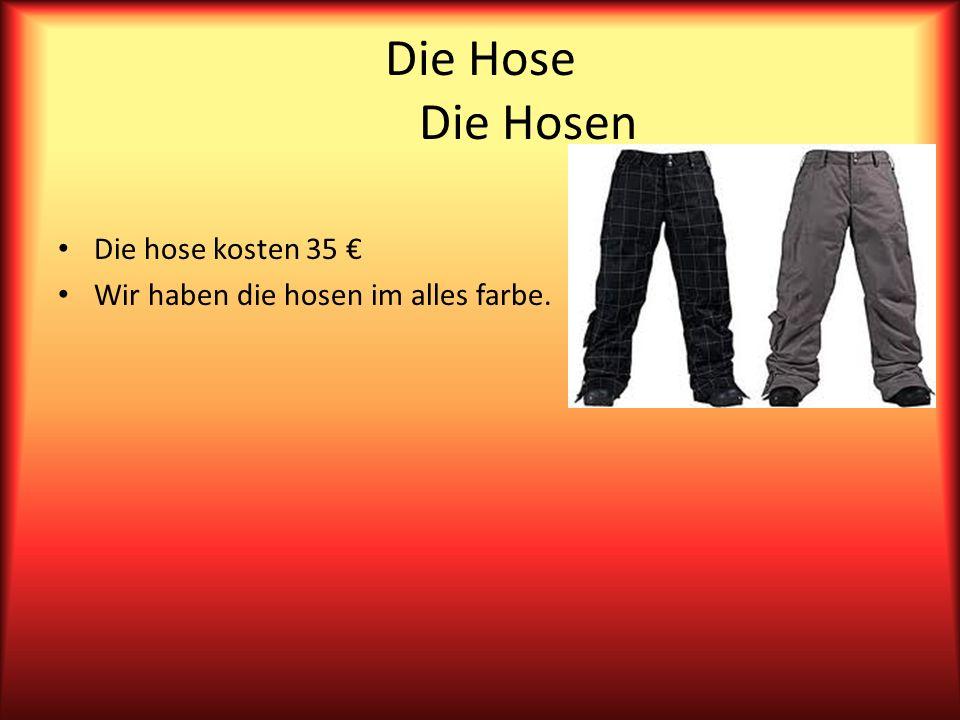 Die Hose Die Hosen Die hose kosten 35 Wir haben die hosen im alles farbe.