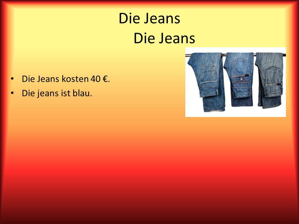 Die Jeans Die Jeans kosten 40. Die jeans ist blau.
