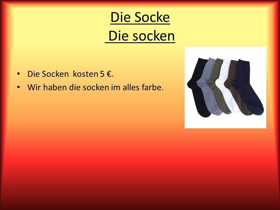 Die Socke Die socken Die Socken kosten 5. Wir haben die socken im alles farbe.