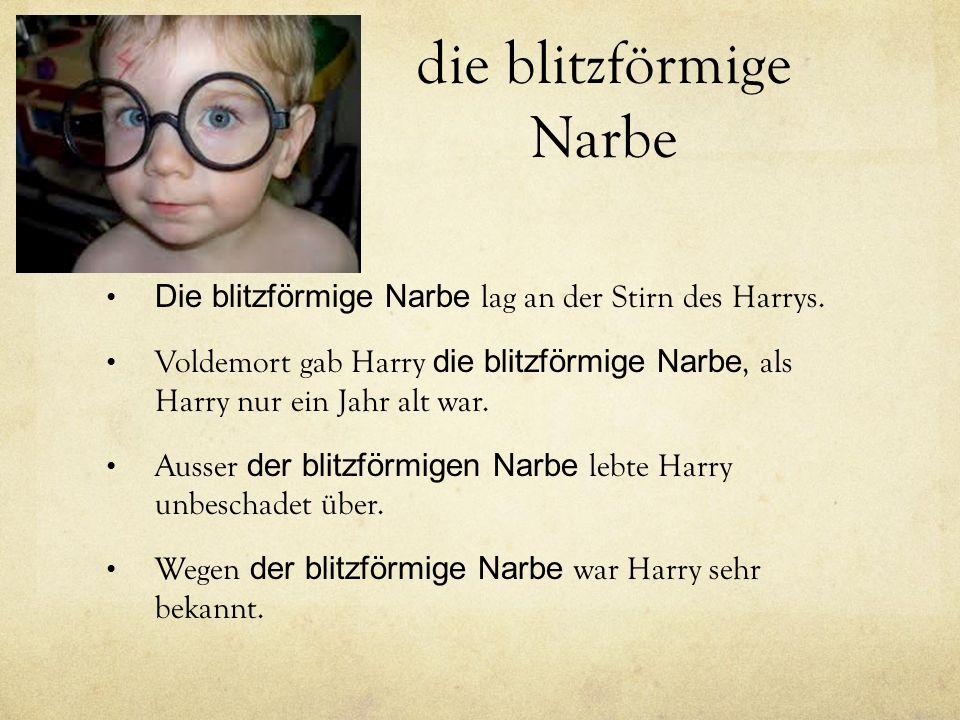 die blitzförmige Narbe Die blitzförmige Narbe lag an der Stirn des Harrys.