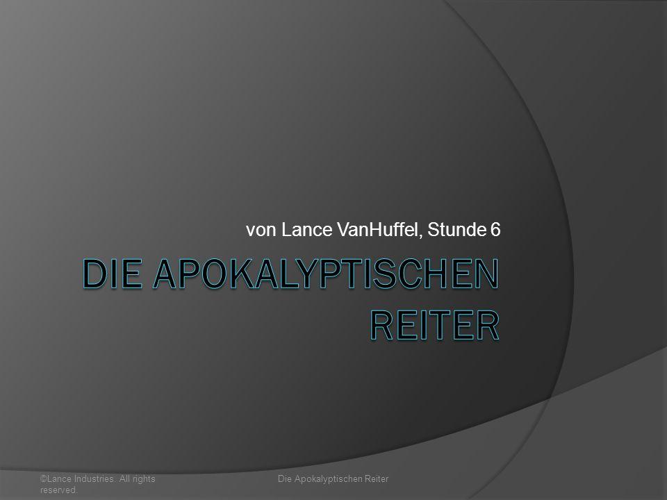 von Lance VanHuffel, Stunde 6 ©Lance Industries. All rights reserved. Die Apokalyptischen Reiter