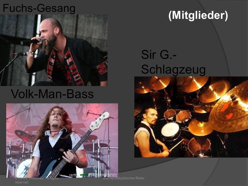 Besetzung © Lance Industries. All rights reserved. Die Apokalyptischen Reiter (Mitglieder) Fuchs-Gesang Sir G.- Schlagzeug Volk-Man-Bass