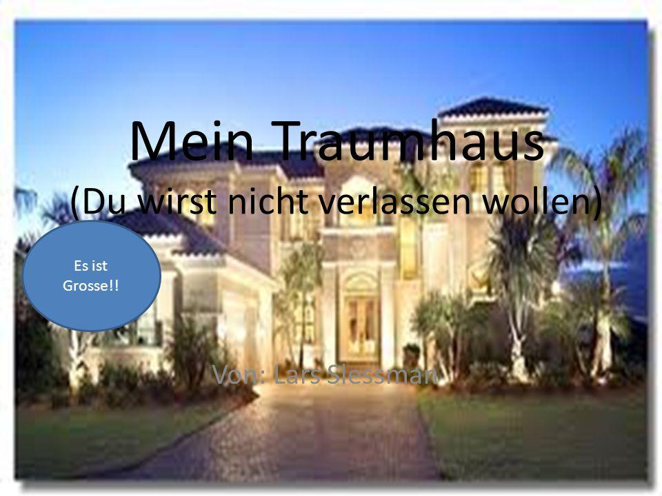 Mein Traumhaus (Du wirst nicht verlassen wollen) Von: Lars Slessman Es ist Grosse!!