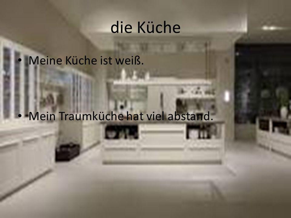 die Küche Meine Küche ist weiß. Mein Traumküche hat viel abstand.