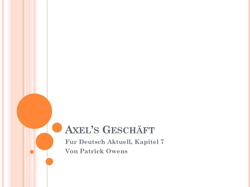 A XEL S G ESCHÄFT Fur Deutsch Aktuell, Kapitel 7 Von Patrick Owens