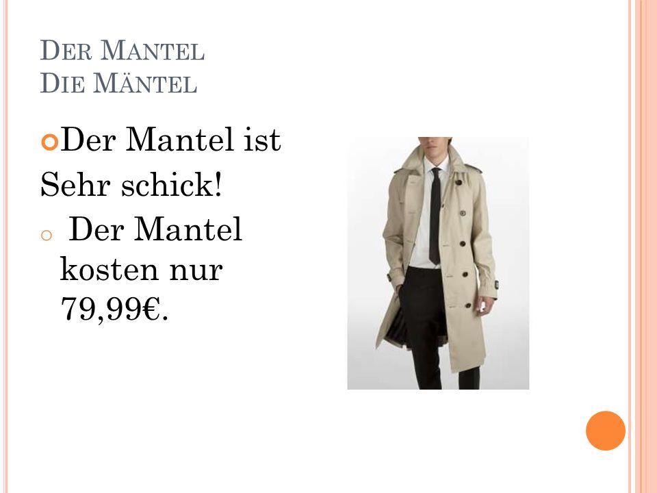 D ER M ANTEL D IE M ÄNTEL Der Mantel ist Sehr schick! o Der Mantel kosten nur 79,99.