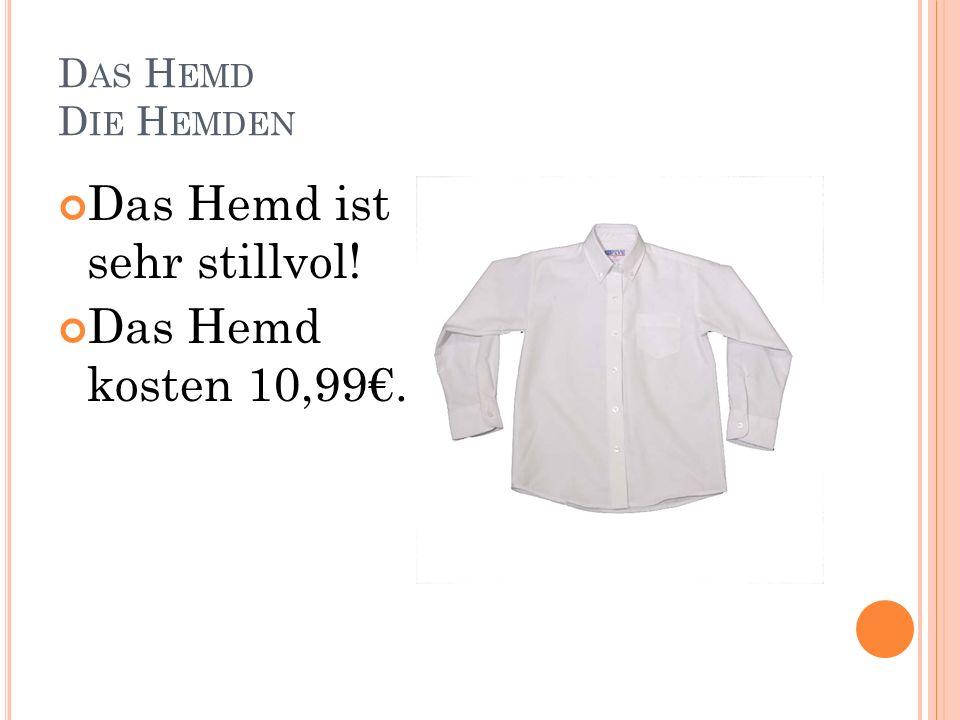 D AS H EMD D IE H EMDEN Das Hemd ist sehr stillvol! Das Hemd kosten 10,99.