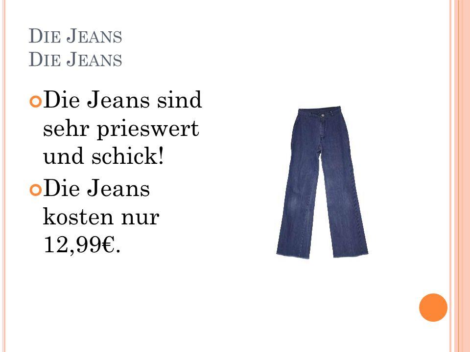 D IE J EANS Die Jeans sind sehr prieswert und schick! Die Jeans kosten nur 12,99.