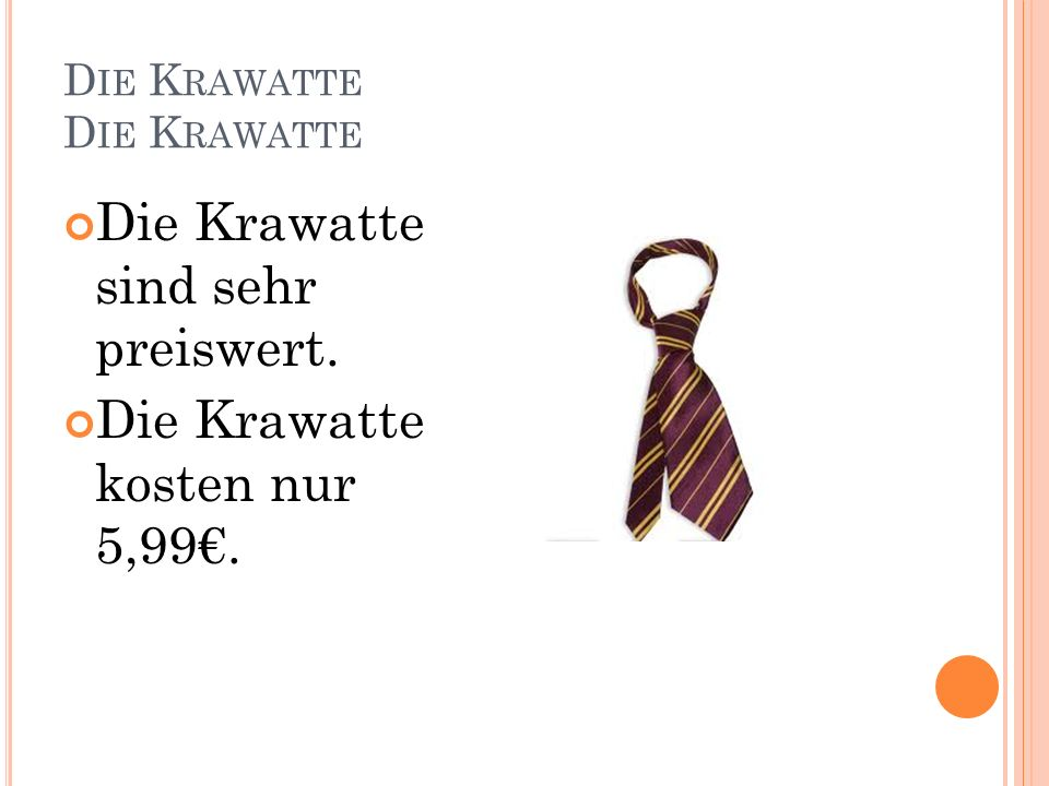 D IE K RAWATTE Die Krawatte sind sehr preiswert. Die Krawatte kosten nur 5,99.