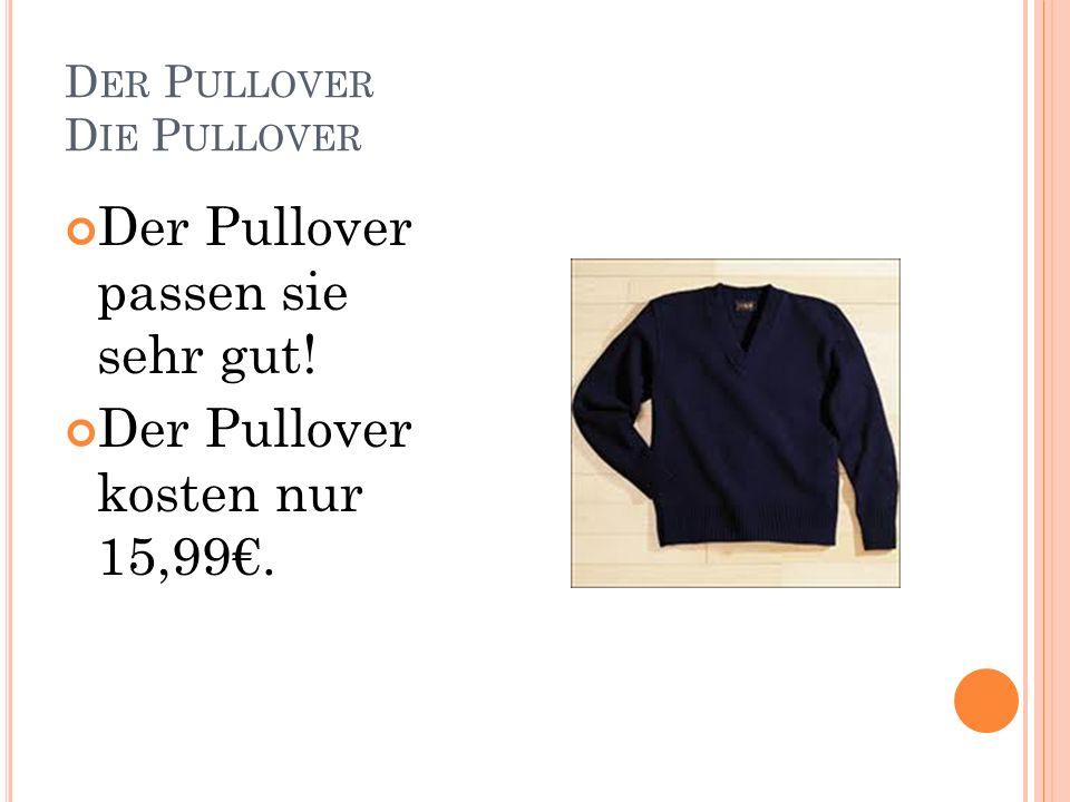 D ER P ULLOVER D IE P ULLOVER Der Pullover passen sie sehr gut! Der Pullover kosten nur 15,99.