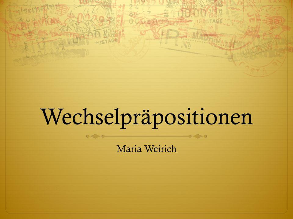 Wechselpräpositionen Maria Weirich