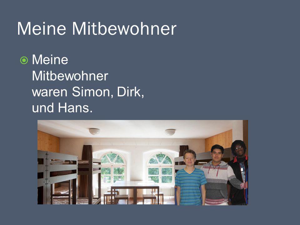 Meine Mitbewohner Meine Mitbewohner waren Simon, Dirk, und Hans.