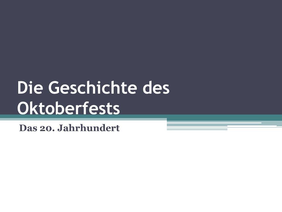 Die Geschichte des Oktoberfests Das 20. Jahrhundert