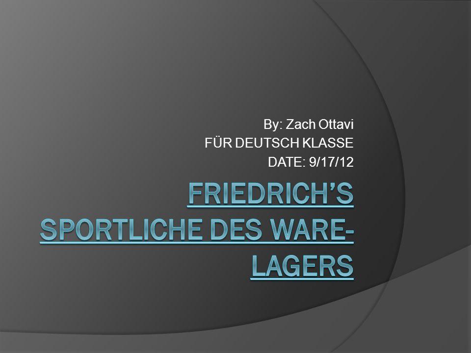 By: Zach Ottavi FÜR DEUTSCH KLASSE DATE: 9/17/12