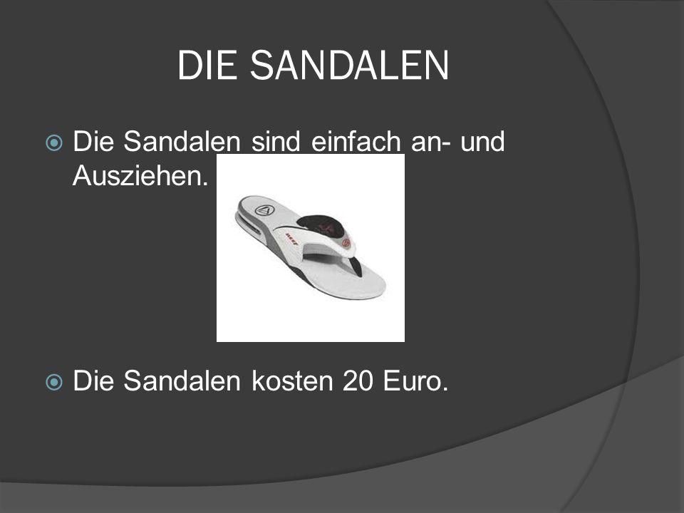 DIE SANDALEN Die Sandalen sind einfach an- und Ausziehen. Die Sandalen kosten 20 Euro.