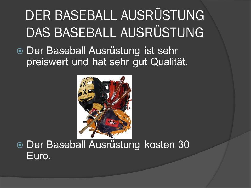DER BASEBALL AUSRÜSTUNG DAS BASEBALL AUSRÜSTUNG Der Baseball Ausrüstung ist sehr preiswert und hat sehr gut Qualität.