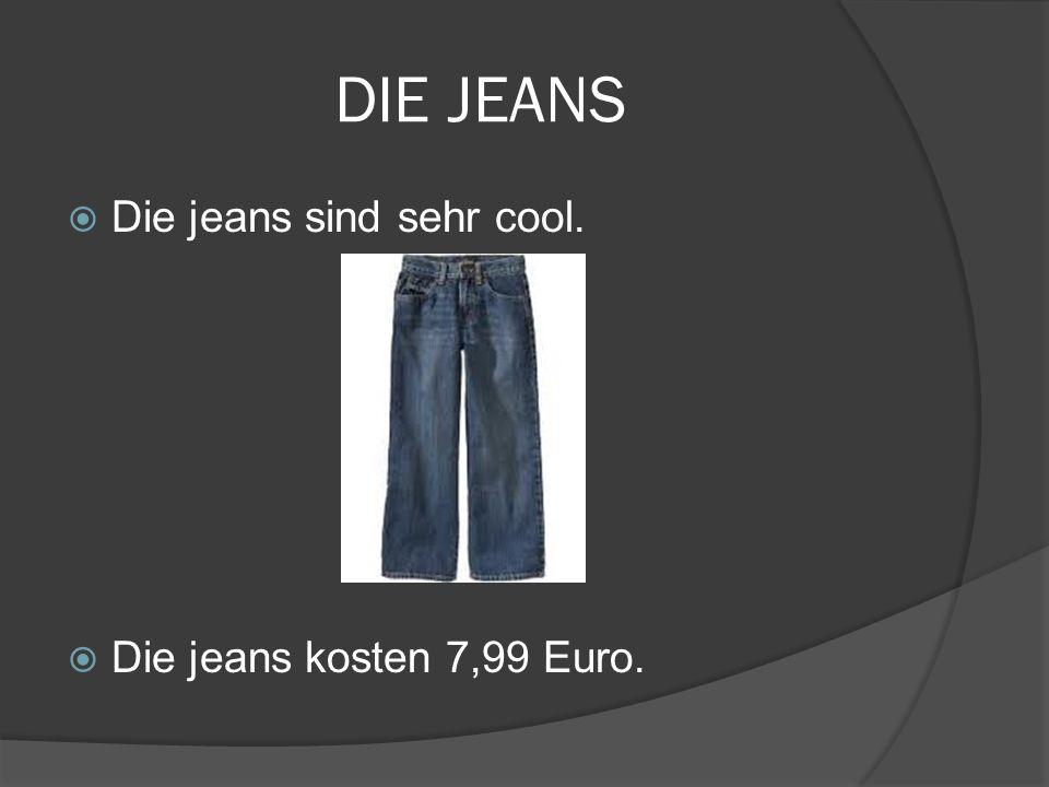 DIE JEANS Die jeans sind sehr cool. Die jeans kosten 7,99 Euro.