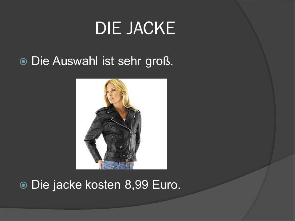 DIE JACKE Die Auswahl ist sehr groß. Die jacke kosten 8,99 Euro.