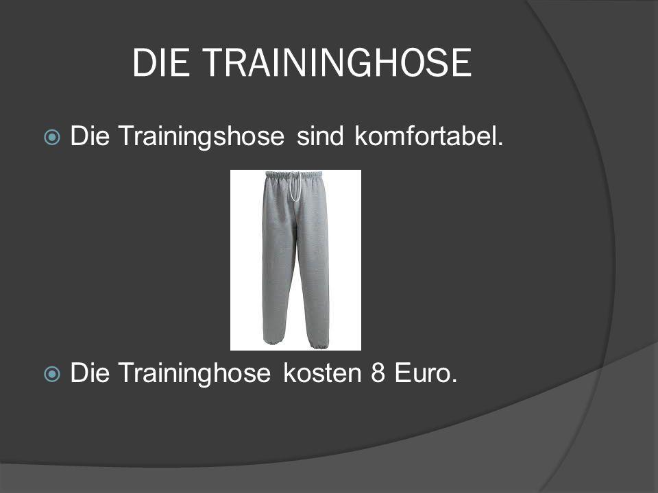 DIE TRAININGHOSE Die Trainingshose sind komfortabel. Die Traininghose kosten 8 Euro.
