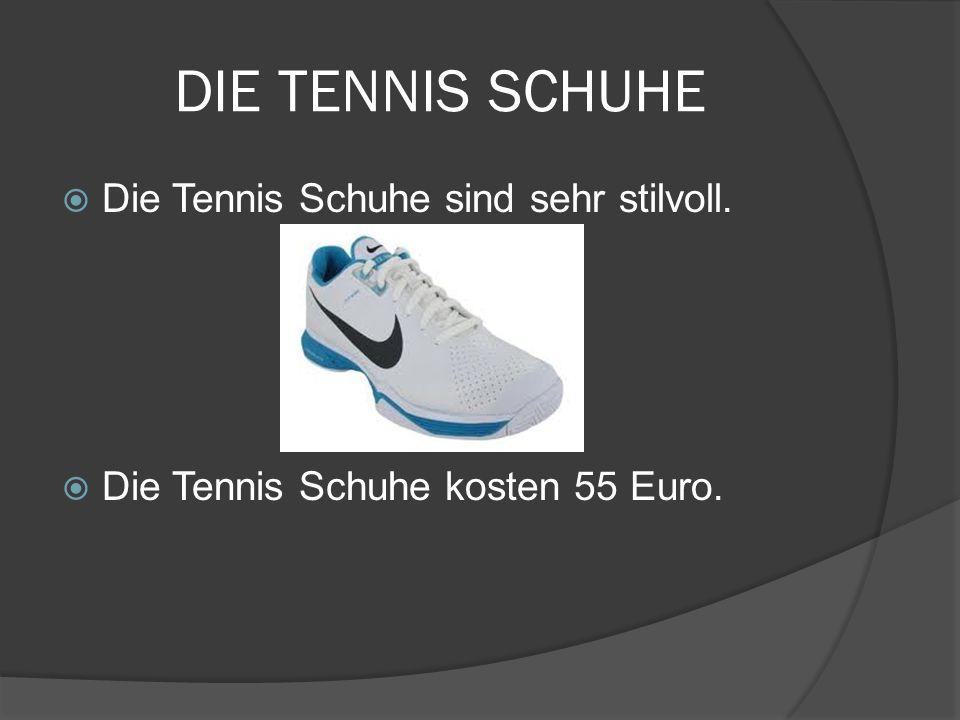 DIE TENNIS SCHUHE Die Tennis Schuhe sind sehr stilvoll. Die Tennis Schuhe kosten 55 Euro.