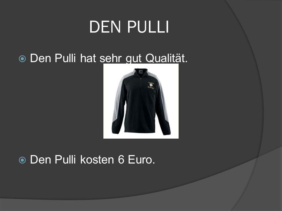 DEN PULLI Den Pulli hat sehr gut Qualität. Den Pulli kosten 6 Euro.