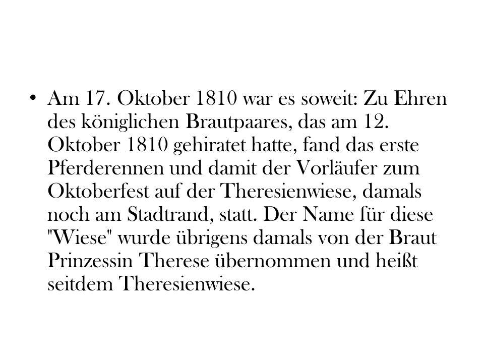 Am 17. Oktober 1810 war es soweit: Zu Ehren des königlichen Brautpaares, das am 12. Oktober 1810 gehiratet hatte, fand das erste Pferderennen und dami