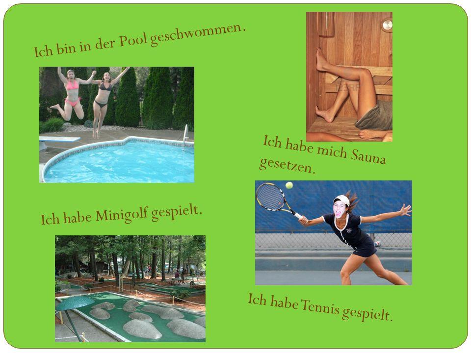 Ich bin in der Pool geschwommen. Ich habe Minigolf gespielt.